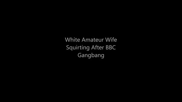 Wife gangbang, White wife, Amateur bbc
